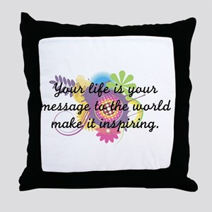 Your life is your message to Throw Pillow