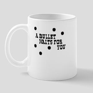 A Bullet Waits For You Mug