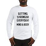 Getting Stronger...... Long Sleeve T-Shirt