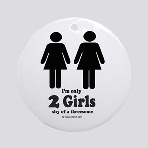 Two girls shy of a threesome -  Ornament (Round)