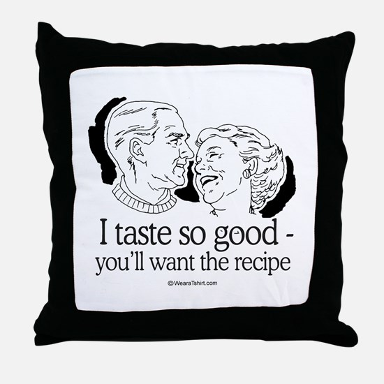 I taste so good, you'll want the recipe -  Throw P