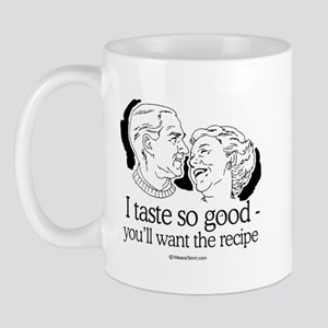 I taste so good, you'll want the recipe -  Mug