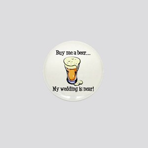 Buy Me a Beer...My Wedding is Near! Mini Button