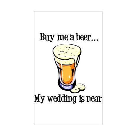 Buy Me a Beer...My Wedding is Near! Sticker (Recta
