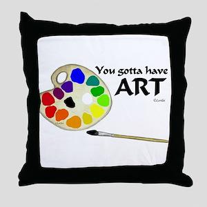 You Gotta Have ART Throw Pillow