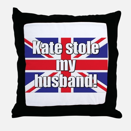 Kate Stole My Husband Throw Pillow