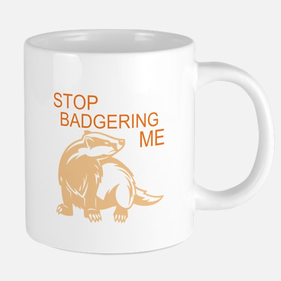STOP BADGERING ME 20 oz Ceramic Mega Mug