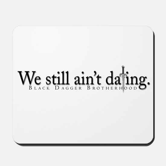"""We still ain't dating"" White Mousepad"