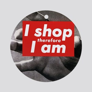 I shop therefore I am Ornament (Round)