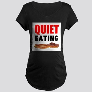 Quiet Eating Bacon Maternity T-Shirt