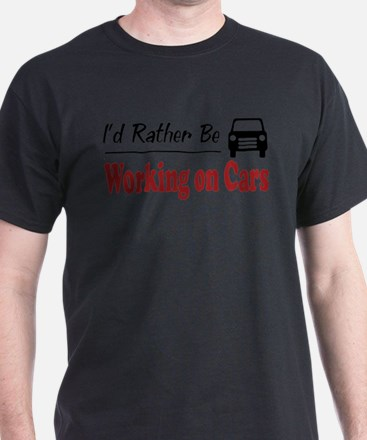 Rather Be Working on Cars T-Shirt
