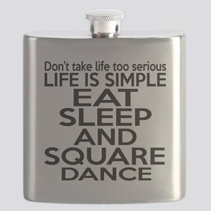 Life Is Simple Eat Sleep And Square dance Flask
