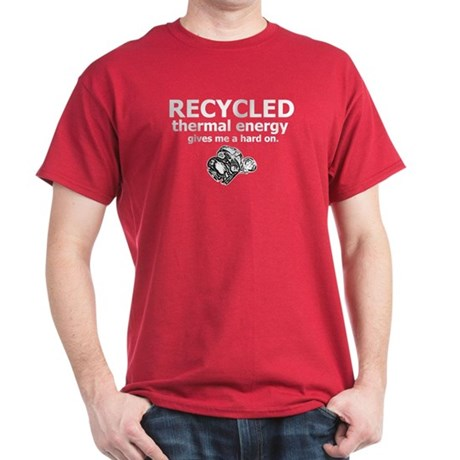 RECYCLED thermal energy gives me a hard on - Shirt