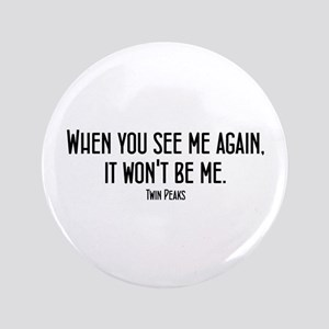 When You See Me Twin Peaks Button