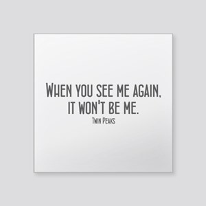 """When You See Me Twin Peaks Square Sticker 3"""" x 3"""""""
