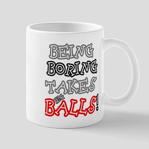BEING BORING TAKES BIG BALLS! Mugs
