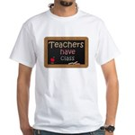 Teachers Have Class White T-Shirt