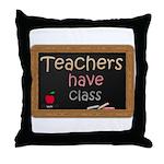 Teachers Have Class Throw Pillow