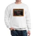 Teachers Have Class Sweatshirt