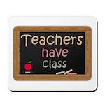 Teachers Have Class Mousepad