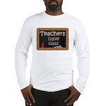 Teachers Have Class Long Sleeve T-Shirt