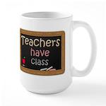 Teachers Have Class Large Mug