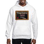 Teachers Have Class Hooded Sweatshirt