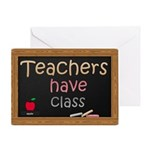 Teachers Have Class Greeting Card