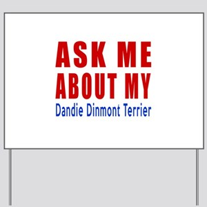 Ask About My Dandie Dinmont Terrier Dog Yard Sign