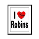 I Love Robins Framed Panel Print