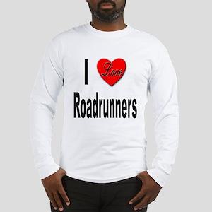 I Love Roadrunners (Front) Long Sleeve T-Shirt
