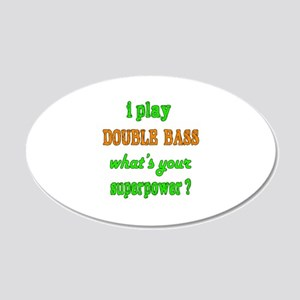 I play Double Bass what's yo 20x12 Oval Wall Decal