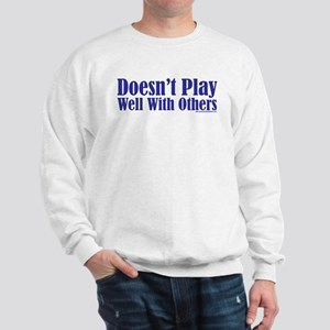Doesn't Play Well With Others Sweatshirt