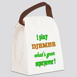 I play Djembe what's your superpo Canvas Lunch Bag
