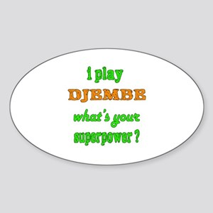 I play Djembe what's your superpowe Sticker (Oval)