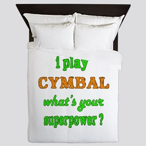 I play Cymbal what's your superpower ? Queen Duvet