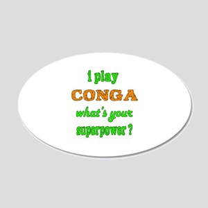 I play Conga what's your sup 20x12 Oval Wall Decal