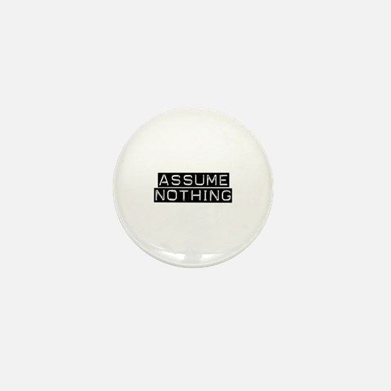 Assume Nothing Mini Button