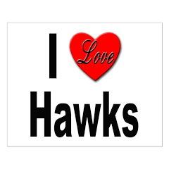 I Love Hawks Posters