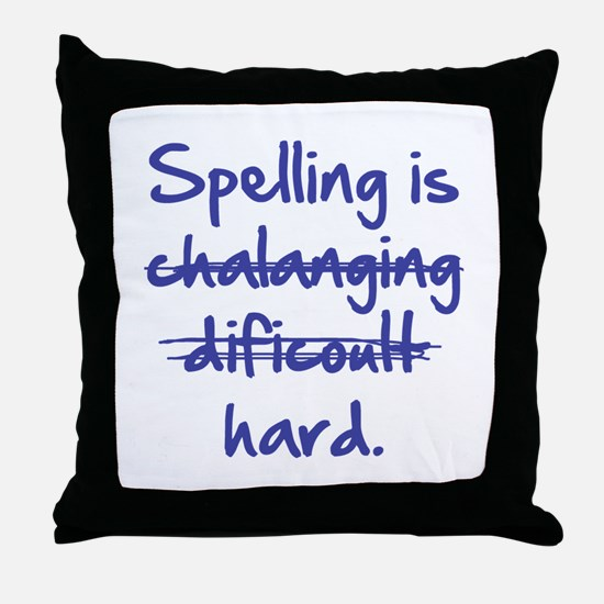 Spelling Is Hard Throw Pillow