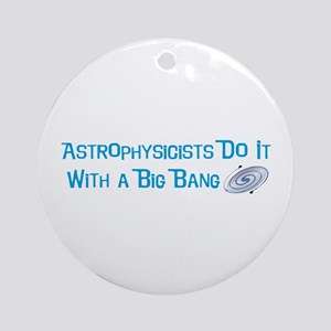 Astrophysicists Do It Ornament (Round)