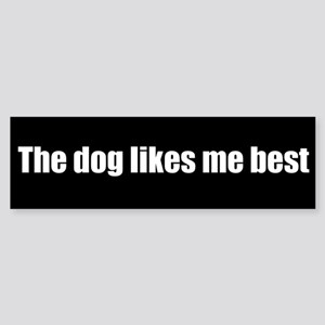 The dog likes me best (Bumper Sticker)