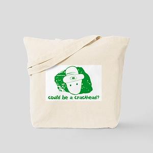 Could be a crackhead? Tote Bag