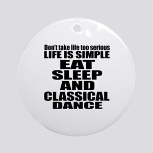 Life Is Simple Eat Sleep And classi Round Ornament