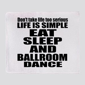 Life Is Simple Eat Sleep And Ballroo Throw Blanket