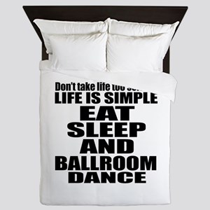 Life Is Simple Eat Sleep And Ballroom Queen Duvet