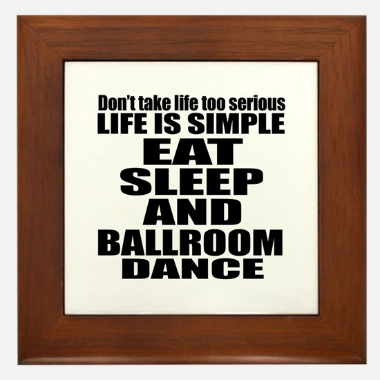 Life Is Simple Eat Sleep And Ballroom Framed Tile