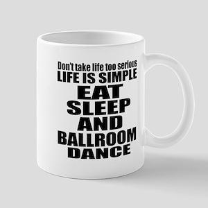 Life Is Simple Eat Sleep And Bal 11 oz Ceramic Mug