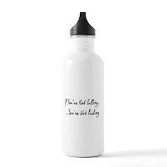If You're Not Falling Water Bottle