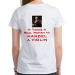 Real Woman to Handel a Violin Women's T-Shirt